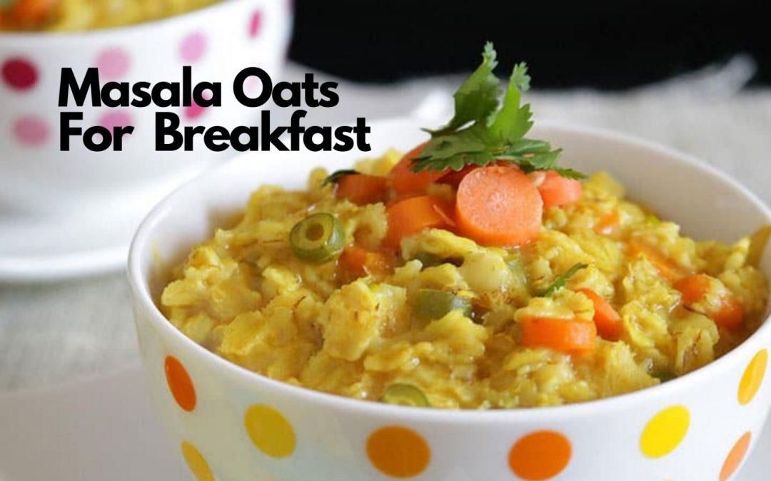 Masala Oats for Breakfast