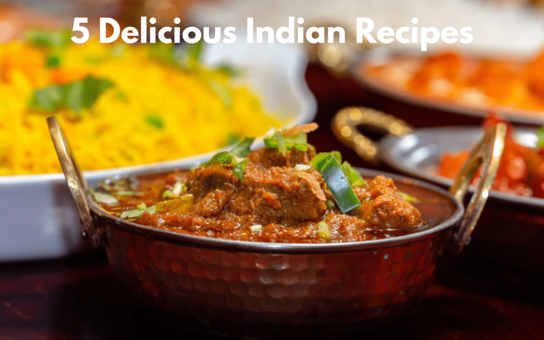 5 Delicious Types of Indian Recipes You Should Try