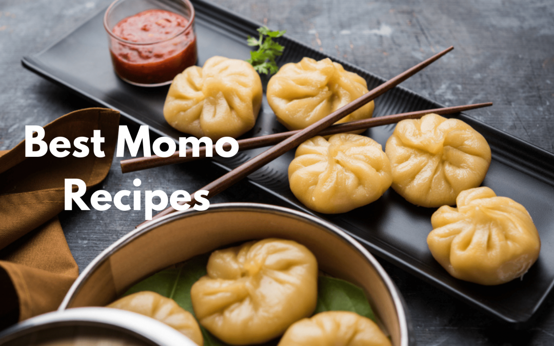 7 Momo Recipes You Should Try to Make at Home