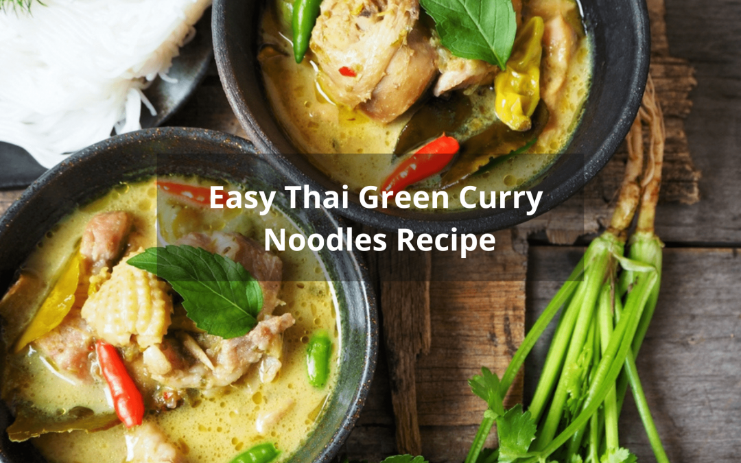 Easy Thai Green Curry Noodles Recipe